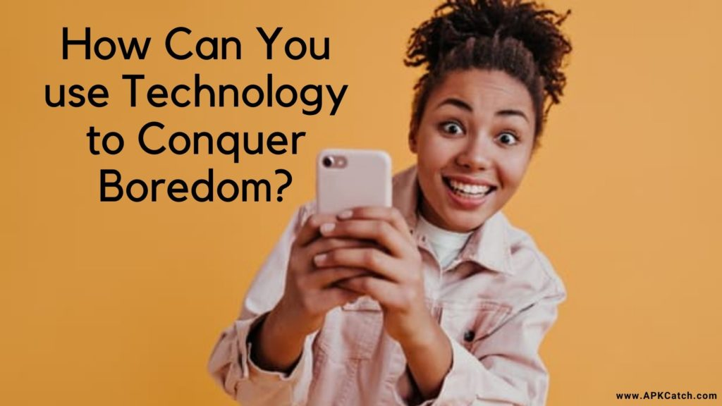 use Technology to Conquer Boredom